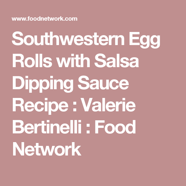 Southwestern egg rolls with salsa dipping sauce recipe valerie southwestern egg rolls with salsa dipping sauce recipe valerie bertinelli food network forumfinder Image collections
