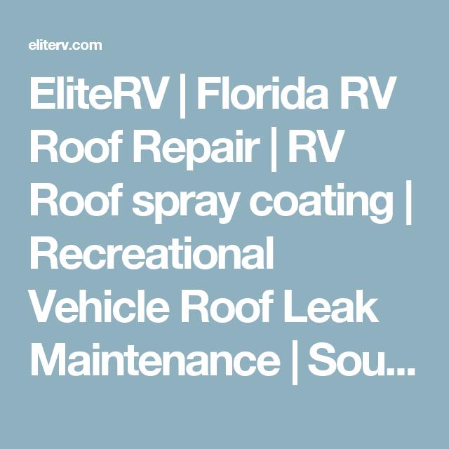 Eliterv Florida Rv Roof Repair Rv Roof Spray Coating Recreational Vehicle Roof Leak Maintenance Southeast United States Rv Roof Rep Rv Roof Repair Recreational Vehicles Florida