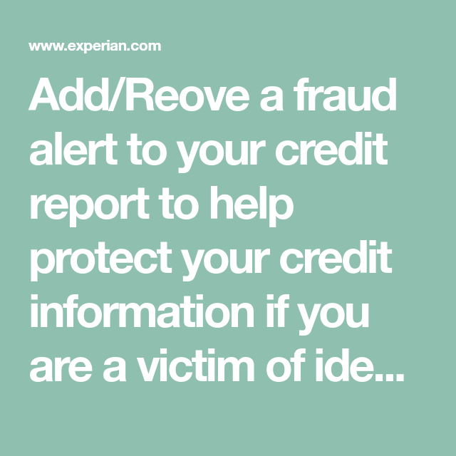 Add Reove A Fraud Alert To Your Credit Report To Help Protect Your