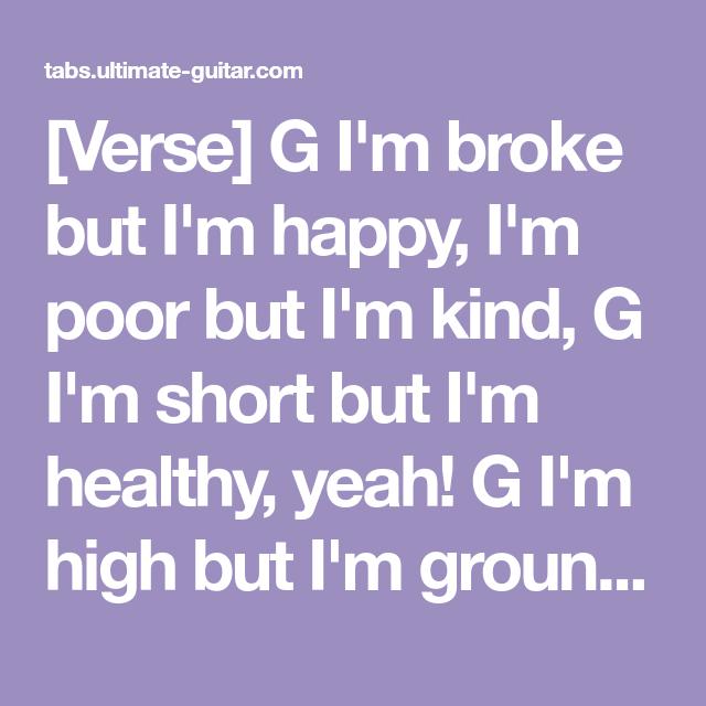Verse G I M Broke But I M Happy I M Poor But I M Kind G I M Short But I M Healthy Yeah G I M High But I M Grounded I Im Happy Alanis Morissette Im