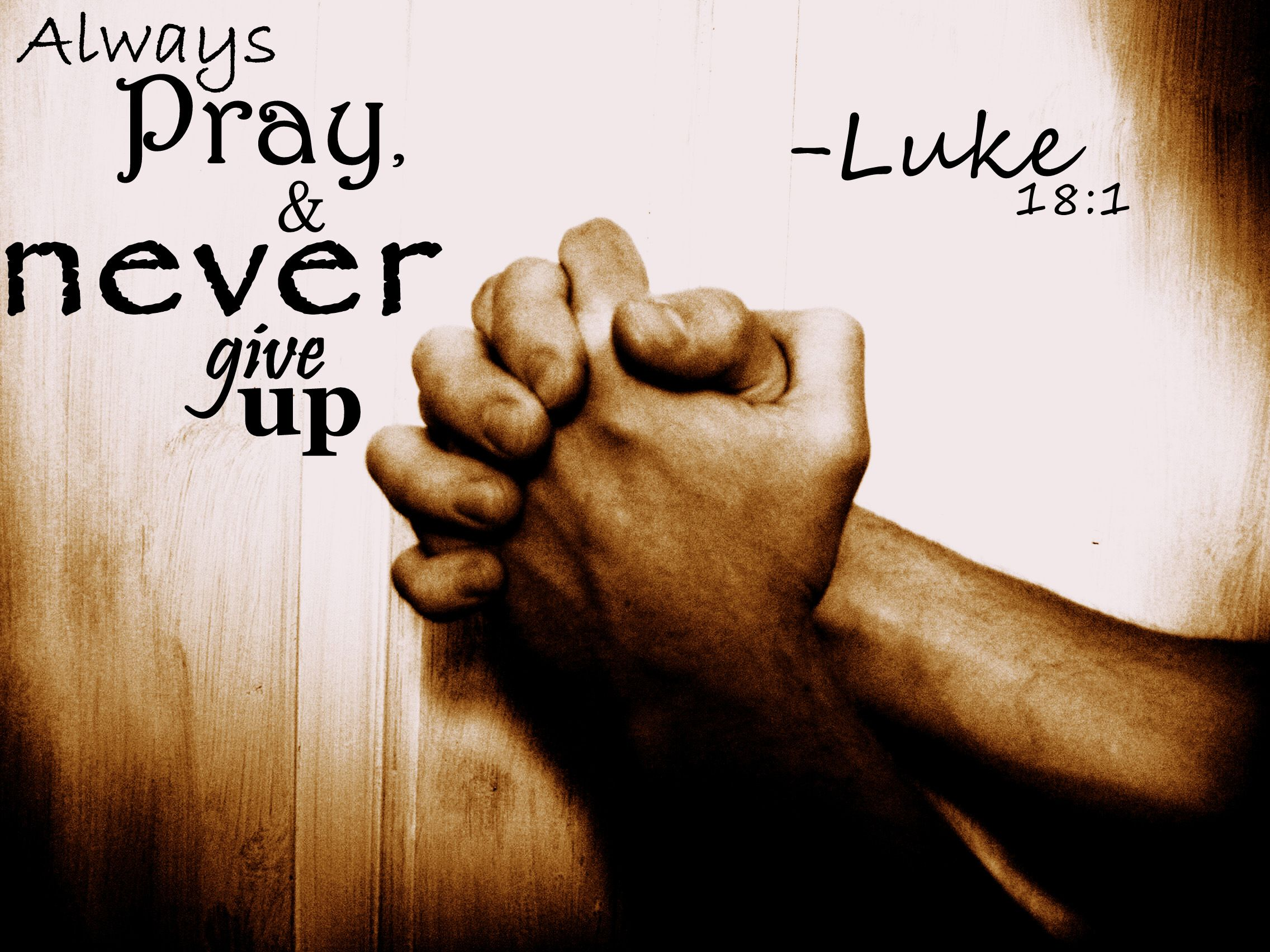 Luke 18 Then he went on to tell them an illustration about the need for them always to pray and not to give up, -Philippians 4: 6 Do not be anxious over anything, but in everything by prayer and supplication along with thanksgiving, let your petitions be made known to God; - Thessalonians 5:17 Pray constantly. 18 Give thanks for everything. This is God's will for you in Christ Jesus