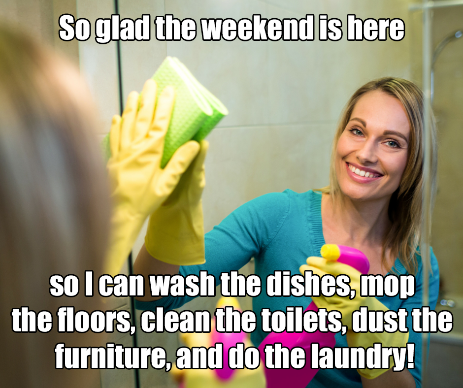 Or You Can Leave Most Of The Work To Us And Enjoy Your Weekend Call Us Today At 317 210 8574 Mom Humor Funny Texts From Parents Funny Stories
