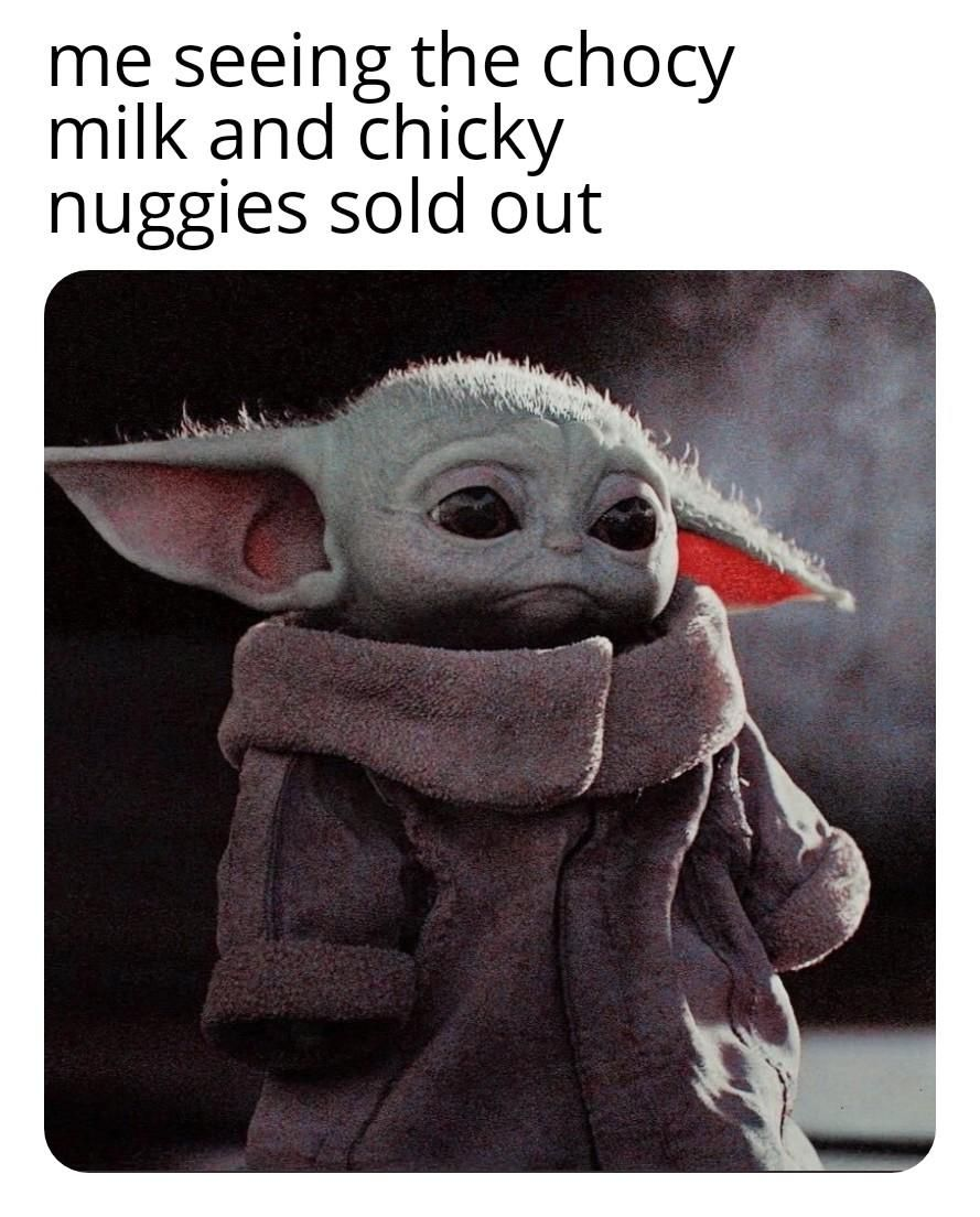 When The Chocy Milk And Chicky Nuggies Are Sold Out R Babyyoda Baby Yoda Grogu Yoda Funny Yoda Meme Yoda Images