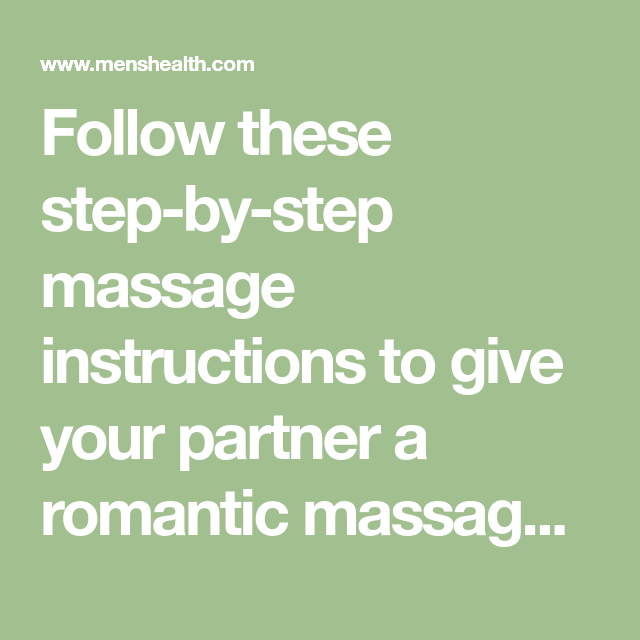 Follow These Step By Step Massage Instructions To Give Your Partner