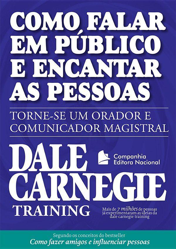 Como Falar Em Publico E Encantar Pessoas Dale Carnegie Como