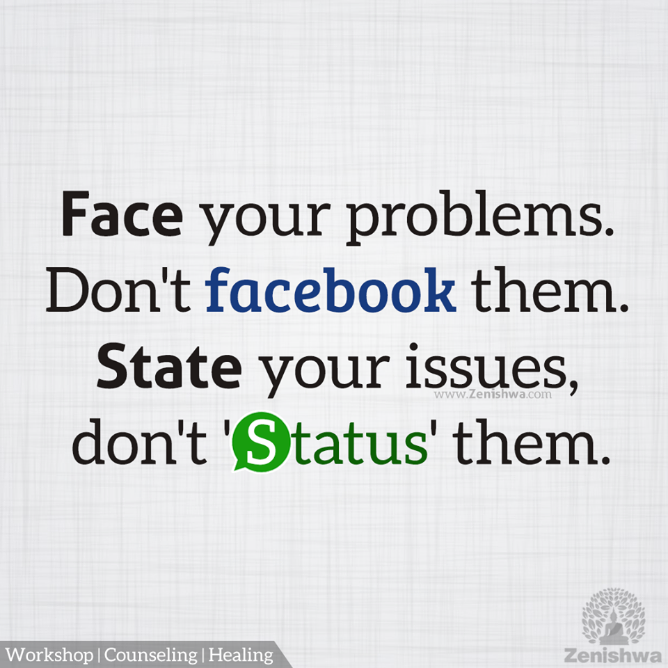 Face Your Problems Don T Facebook Them State Your Issues Don T Status Them Posting On Social Media Is Not A Solut Problem Quotes Memes Quotes Face Quotes