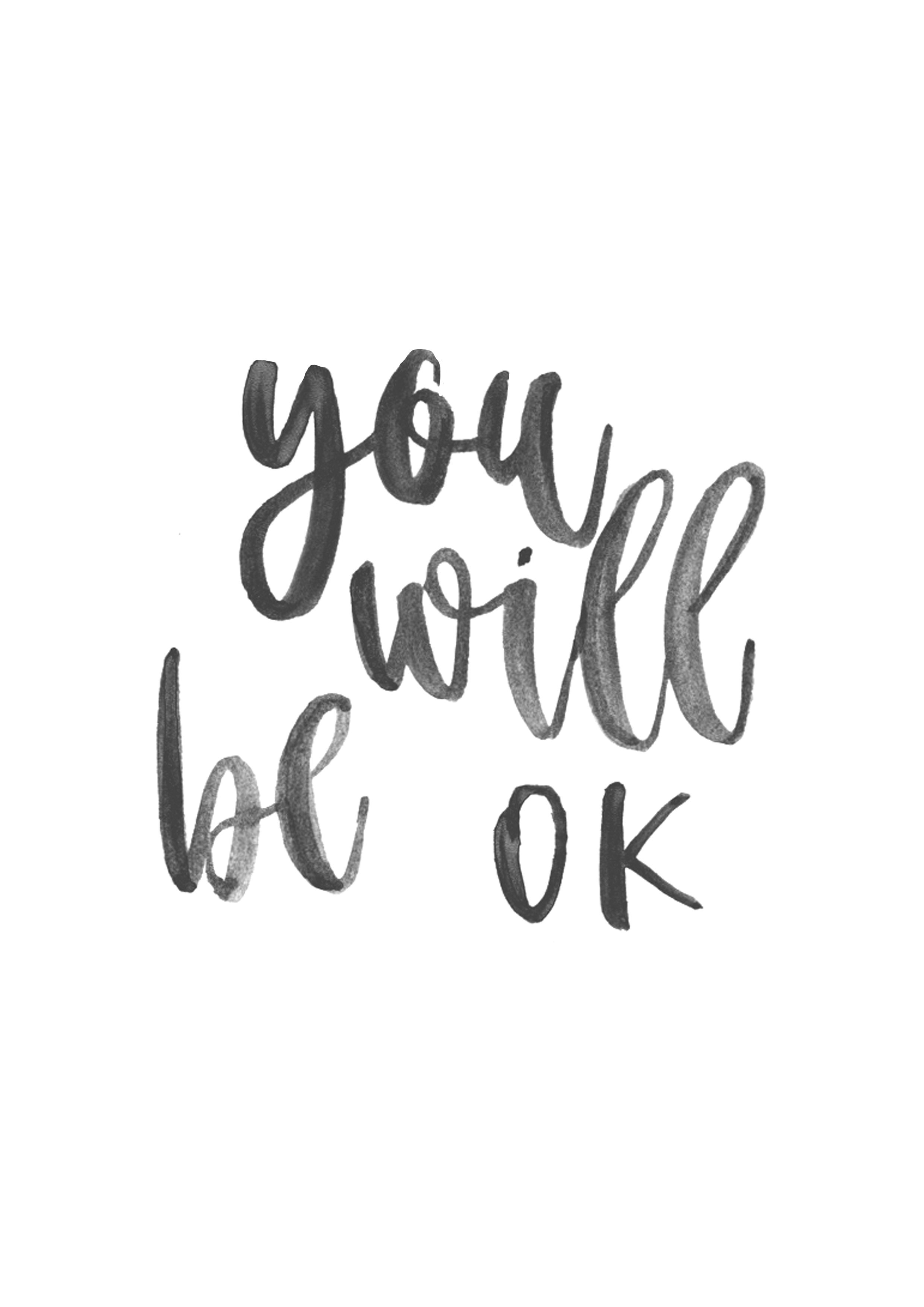 You Will Be Ok Believe In Yourself Inspiration Be Yourself