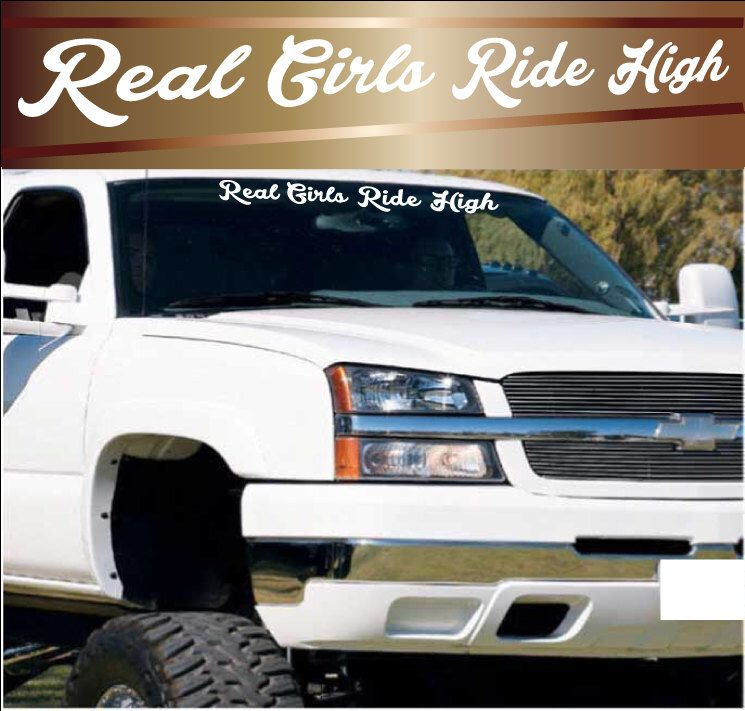 Real Girls Ride High Windshield Decal Banner Window Decal Vinyl - Chevy windshield decals trucks