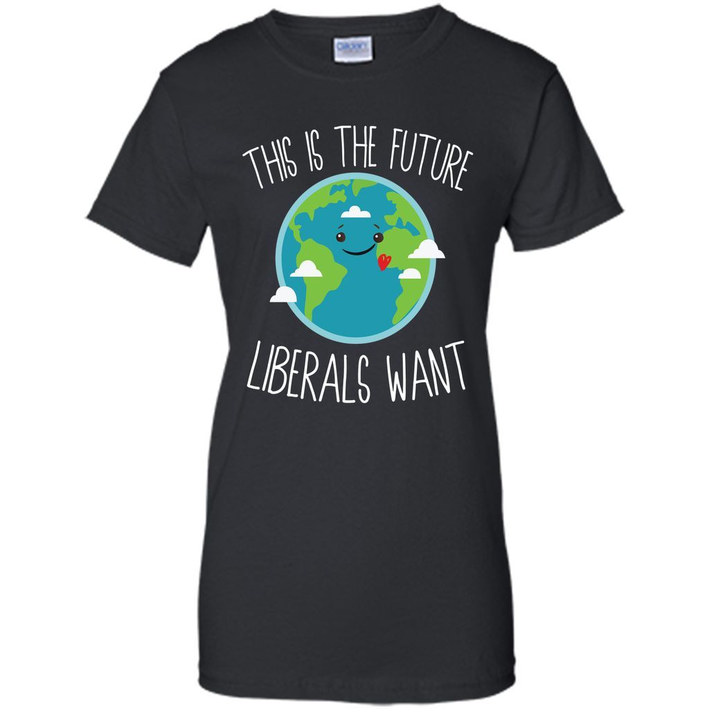 This Is The Future Liberals Want Earth Day T-Shirt