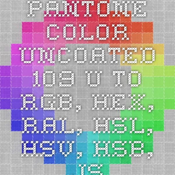 Pantone color Uncoated 109 U to RGB, Hex, RAL, HSL, HSV, HSB, JSON - ral color chart