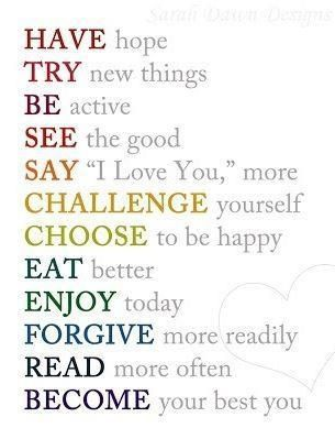 Have Hope Try New Things Be Active See The Good Say I Love You