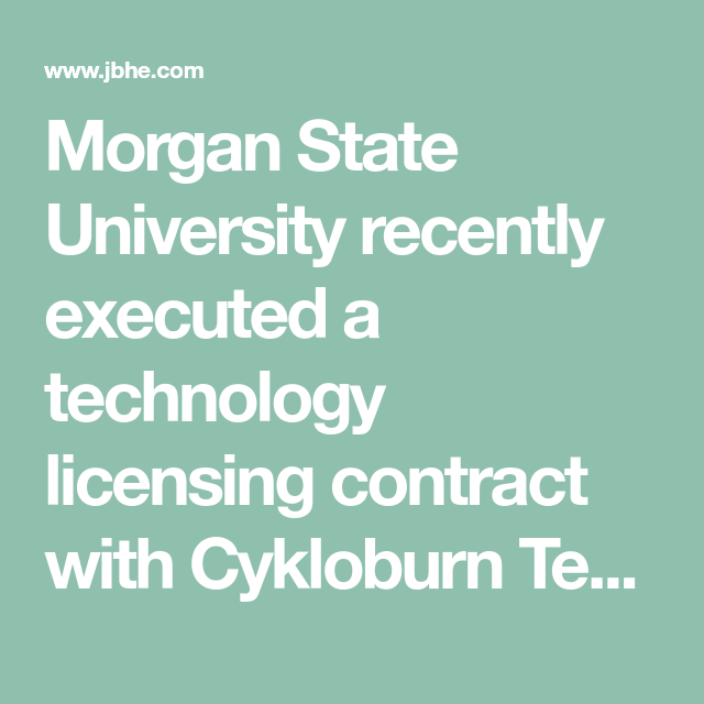 Morgan State University Recently Executed A Technology Licensing