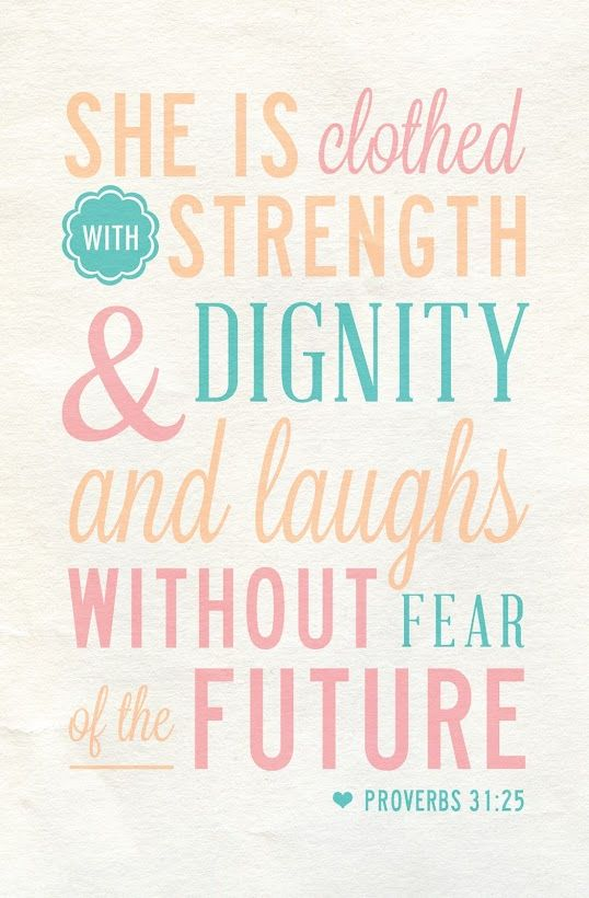 Ordinaire With Strength And Dignity, I Will Laugh Without Fear Of The Future.  Proverbs Trying To Live By This! The Future Scares Me, As Far As Trying To  Extend My ...