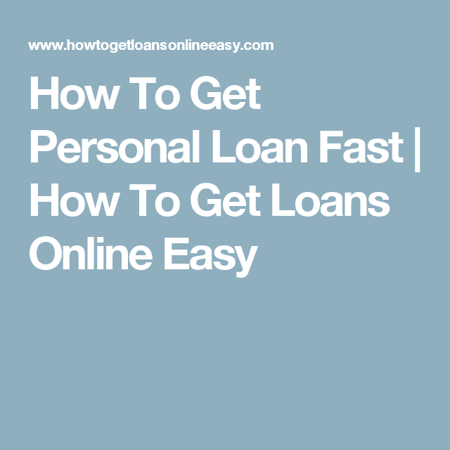 How To Get Personal Loan Fast How To Get Loans Online Easy Personal Loans Loan How To Get