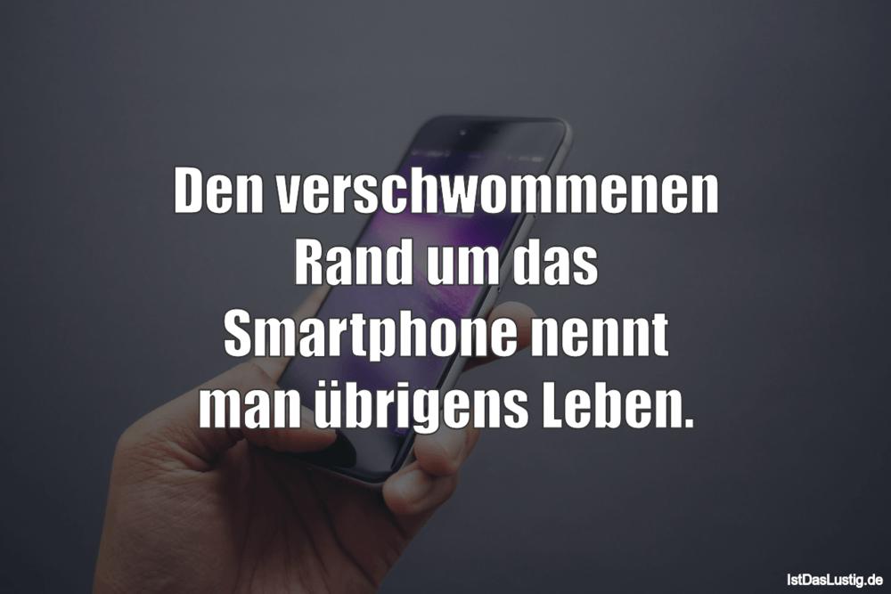 sprüche spaß im leben Den verschwommenen Rand um das Smartphone nennt man übrigens Leben  sprüche spaß im leben