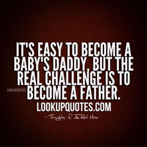 Thoughts of a man quotes deadbeat baby daddy quotes for Being a good dad quotes
