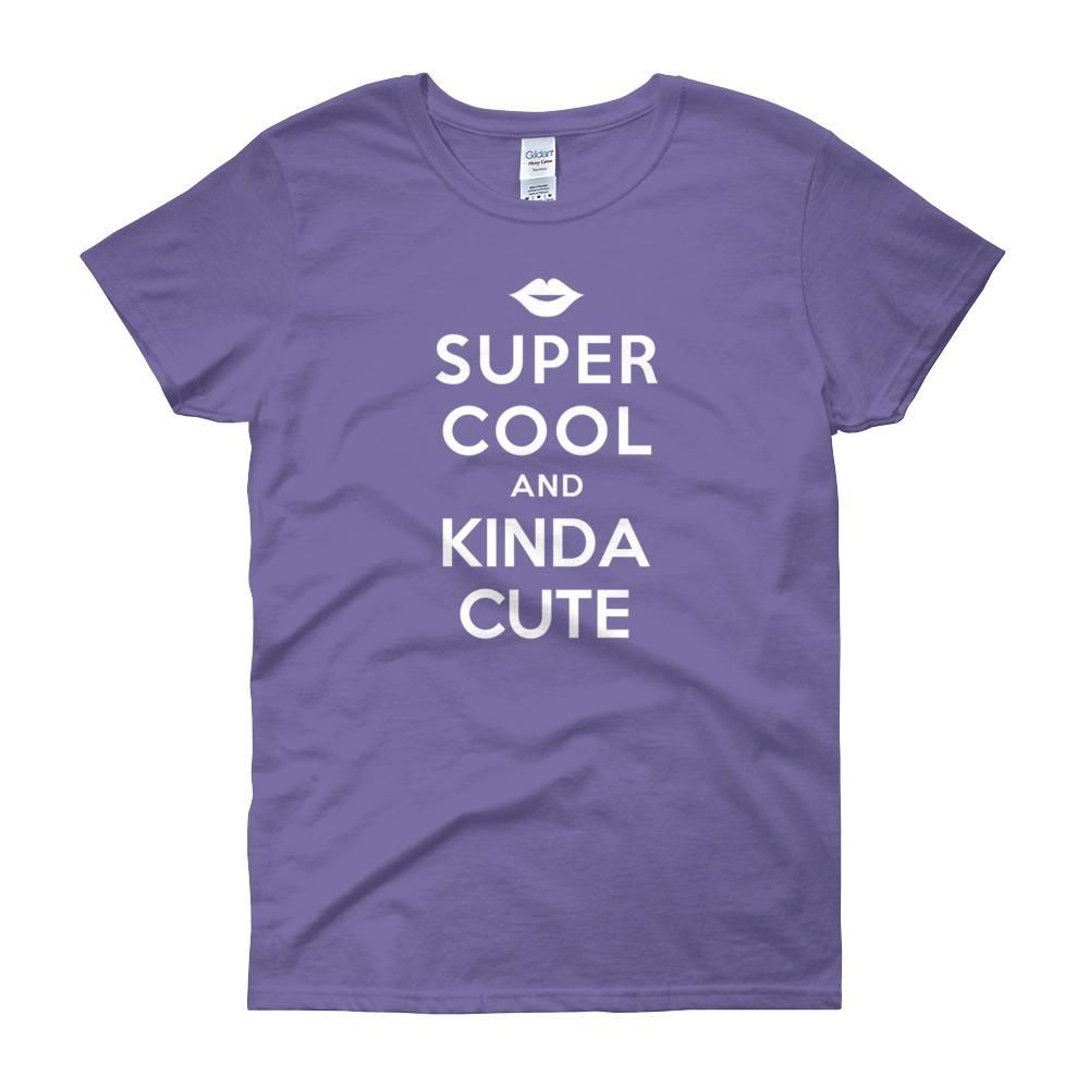 Super Cool and Kinda Cute Women's Short Sleeve T-Shirt