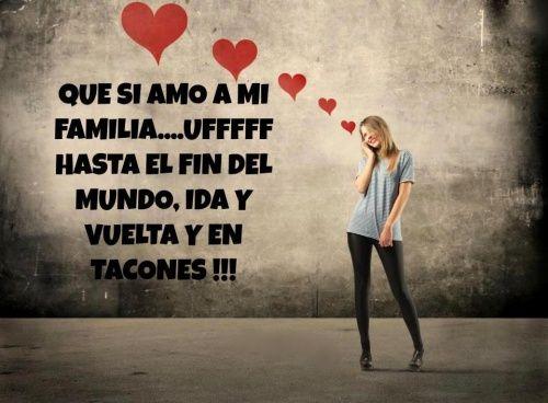 Frases De Familia: Amo A Mi Familia Hasta El Fin Del Mundo ♥