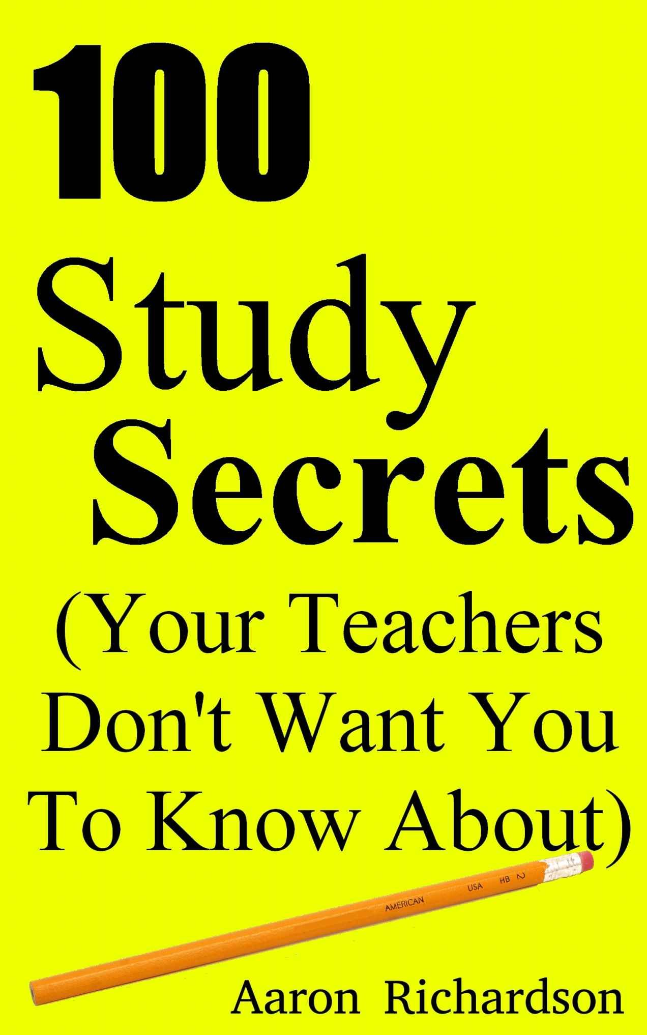 100 Study Secrets (Your Teachers Don't Want You To Know About)