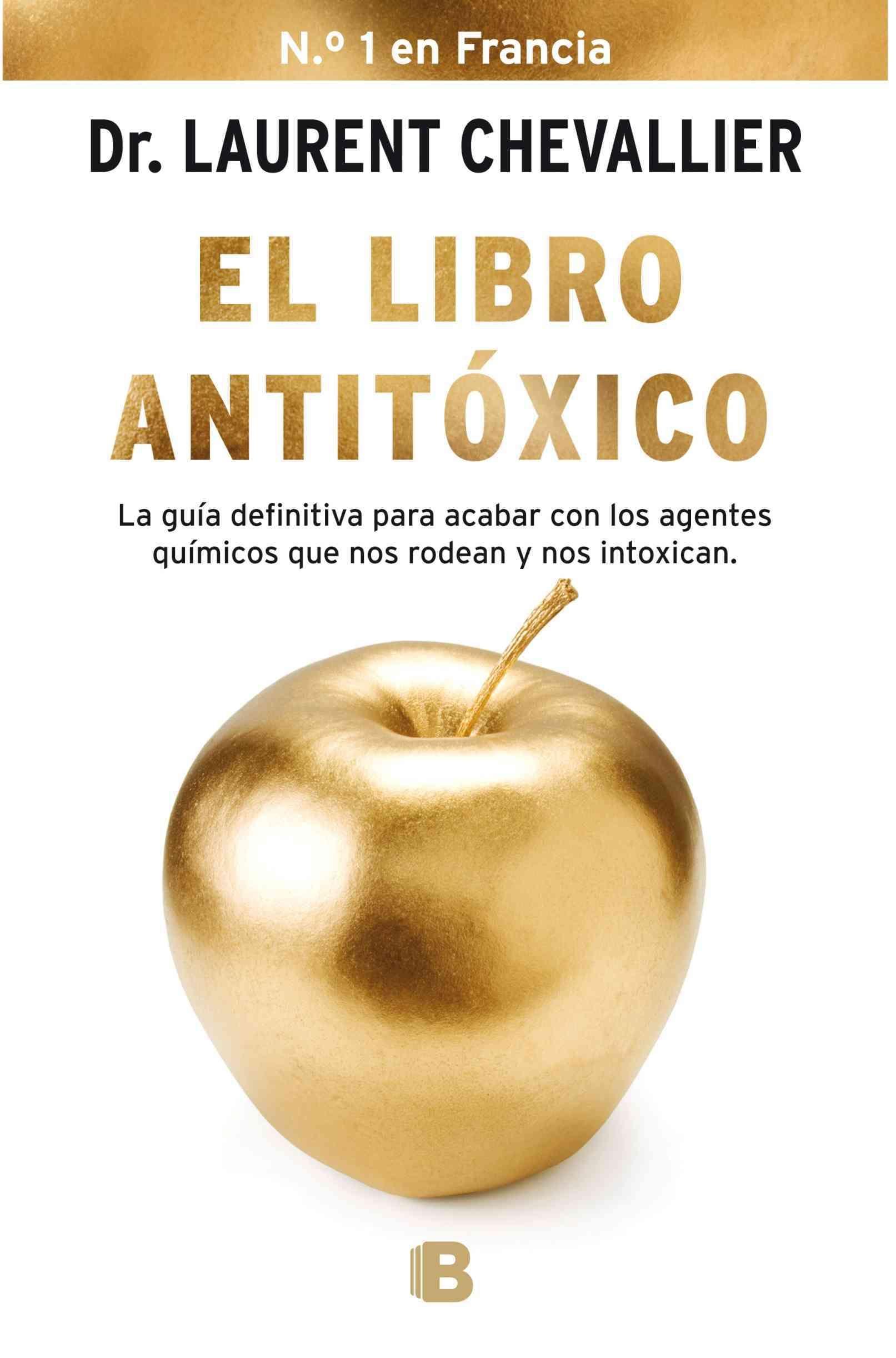 El libro antitoxico / The Antitoxic Book: La Guia Defitiva Para Acabar Con Los Agentes Quimicos Que Nos Rodean Y ...