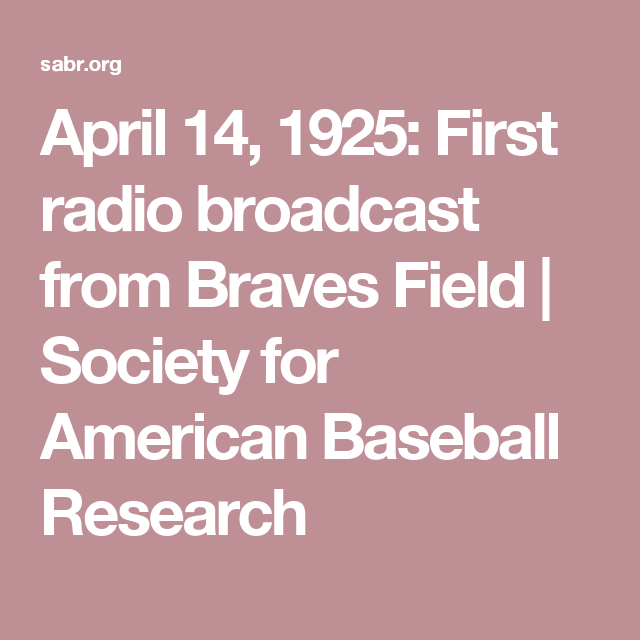 April 14 1925 First Radio Broadcast From Braves Field Society For American Baseball Research Braves Broadcast Radio