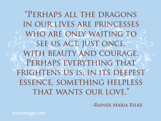 """""""Perhaps All The Dragons In Our Lives Are Princesses Who"""