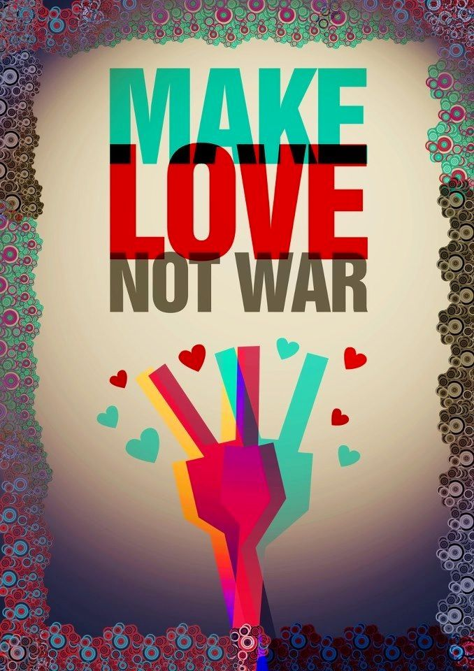 Make Love Not War Peace Quote Via Hippie Peace Freaks On Facebook Peace Quotes Hippie Peace Peace And Love