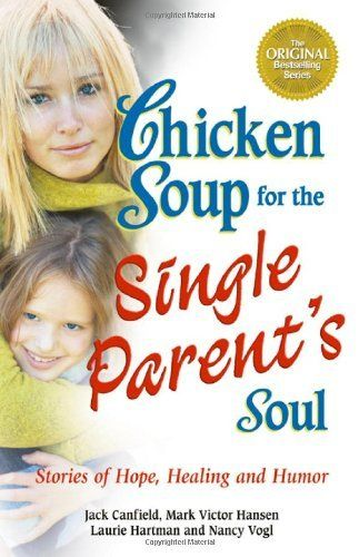 Chicken Soup for the Single Parent's Soul: Stories of Hope, Healing and Humor (Chicken Soup for the Soul) by Jack Canfield, http://www.amazon.com/dp/0757302416/ref=cm_sw_r_pi_dp_PIv5pb1GX6Z70
