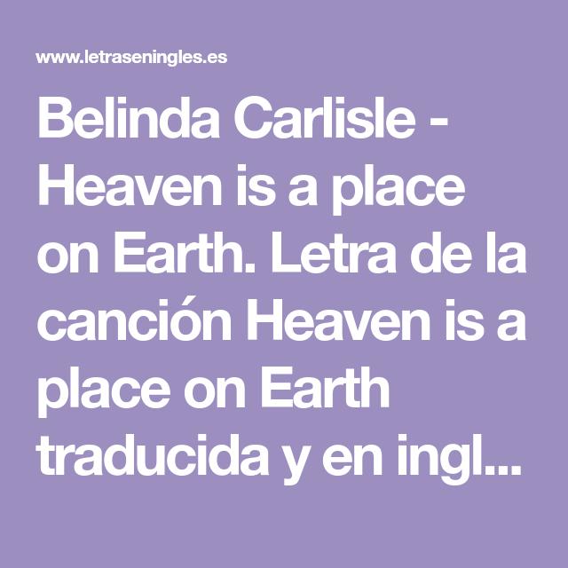 Belinda Carlisle Heaven Is A Place On Earth Letra De La Cancion Heaven Is A Place On Earth Traduci Canciones En Ingles Traducidas Belinda Carlisle Canciones
