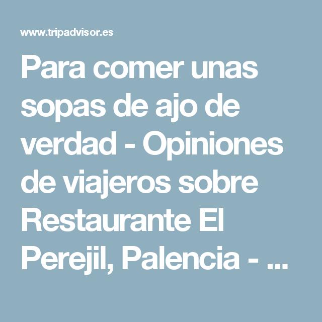 Para Comer Unas Sopas De Ajo De Verdad Opiniones De Viajeros Sobre Restaurante El Perejil Palencia Tripadvisor Sopa De Ajo Perejil Restaurantes