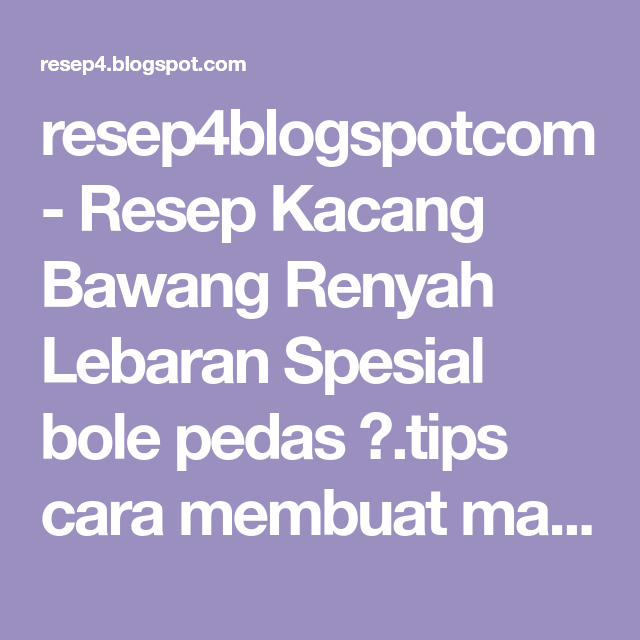 Resep4blogspotcom Resep Kacang Bawang Renyah Lebaran Spesial Bole Pedas Tips Cara Membuat Makanan Tanpa Santan Di Goreng Bkn Panggang Resep Kacang Bawang