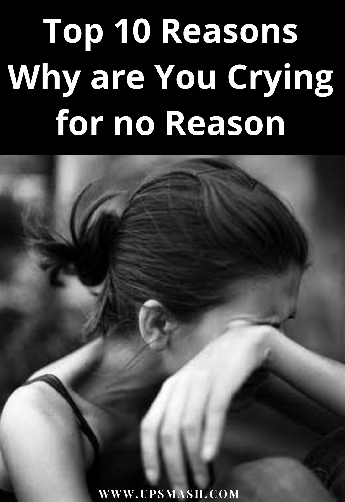 Top 10 Reasons Why Are You Crying For No Reason Crying For No Reason Crying Health Fitness