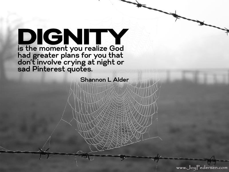 Dignity Is The Moment You Realize God Had Greater Plans