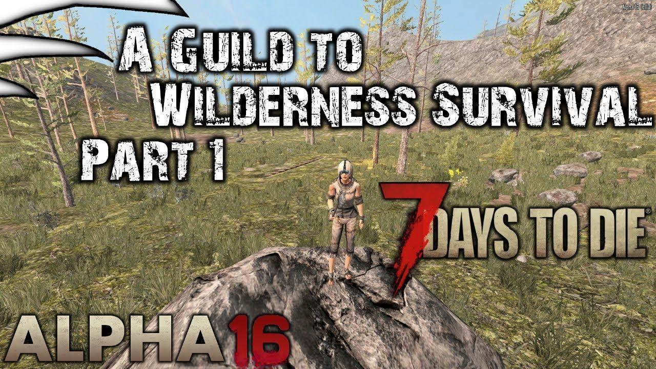 A Guild To Wilderness Survival Part 1 7 Days To Die Alpha 16