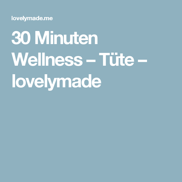 30 minuten wellness t te lovelymade geschenke selbst gemacht pinterest t te 30er und. Black Bedroom Furniture Sets. Home Design Ideas