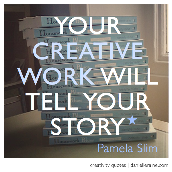 Quotes About Creativity Impressive The Story Of You Crafting A Creative Legacy