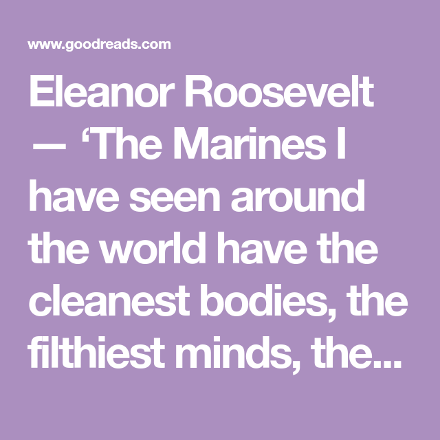 Eleanor Roosevelt 'The Marines I Have Seen Around The World Have Stunning Eleanor Roosevelt Quotes Marines
