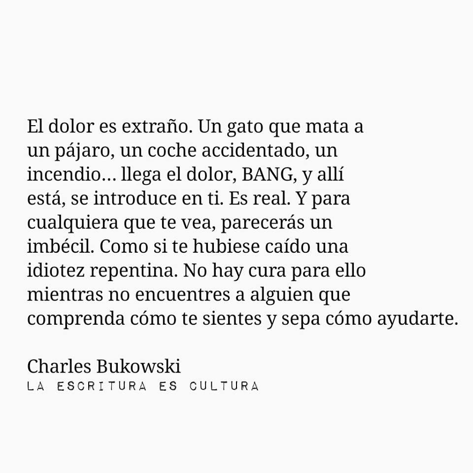 Poemas De Charles Bukowski Sobre El Amor Sobre El Dolor Bukowsky Frases Citas Ironicas Y Frases Y Poemas