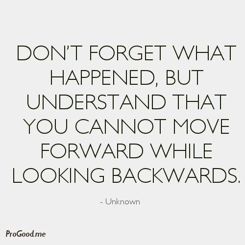 You Cannot Move Forward While Looking Backwards Wise Words Quotes Laughing Quotes Inspiring Quotes About Life