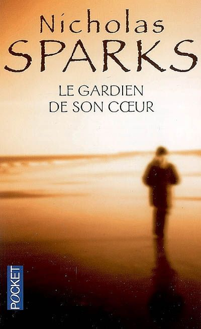 Gardien De Son Coeur Le Par Sparks Nicholas Nicholas Sparks Nicholas Book Lists