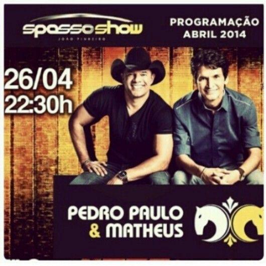 26 de abril em João Pinheiro-MG na Spasso show tem meu jeito de amar com Pedro Paulo e Matheus www.ppem.com.br