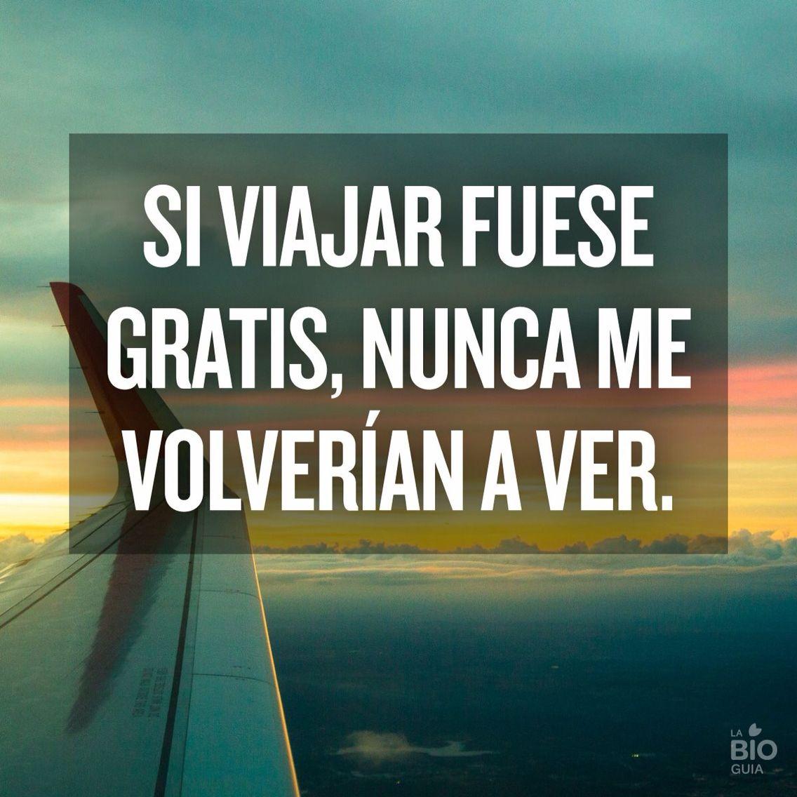 Si Viajar Fuera Gratis Nunca Me Volverían A Ver Frases