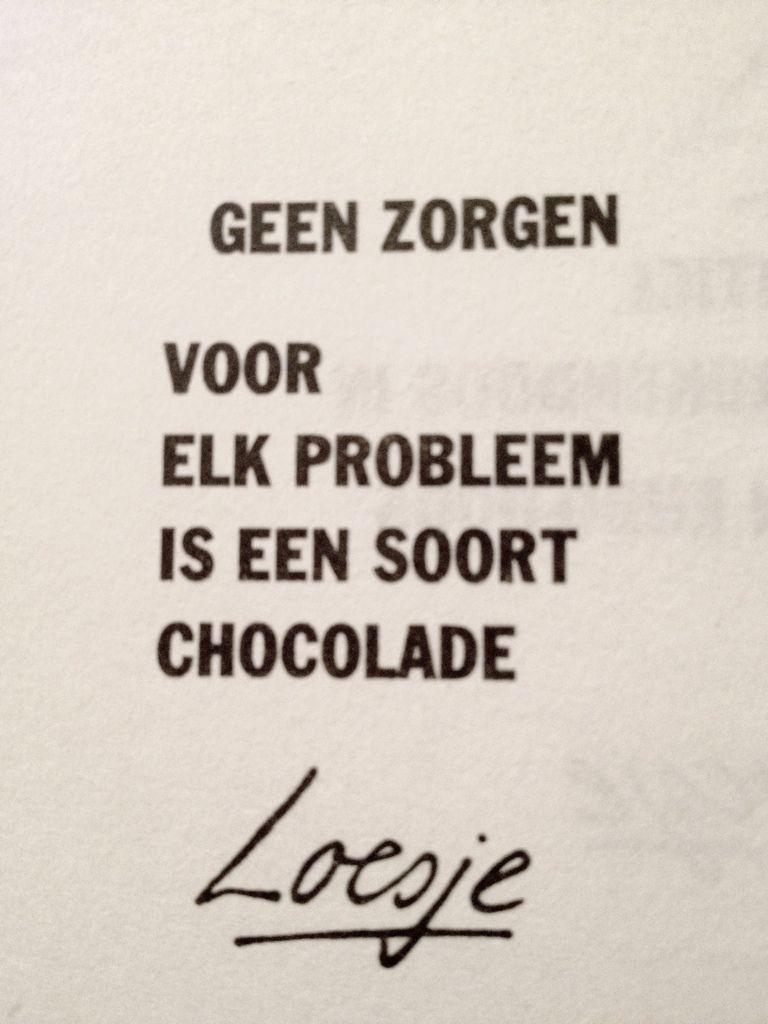 spreuken over chocolade Geen zorgen, voor elk probleem is een soort chocolade'   #Loesje  spreuken over chocolade
