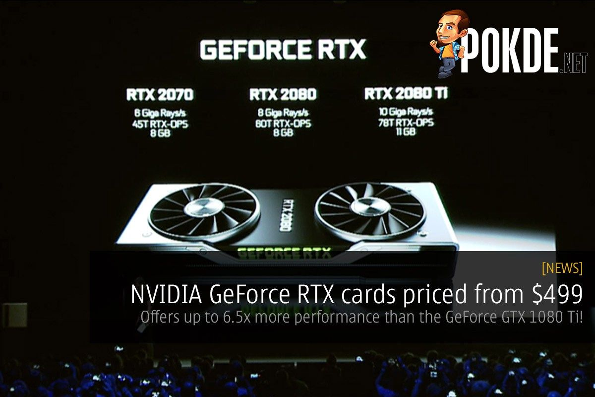 Nvidia Geforce Rtx Cards Priced From 499 Offers Up To 6 5x More Performance Than The Geforce Gtx 1080 Ti Nvidia Cards Graphic Card