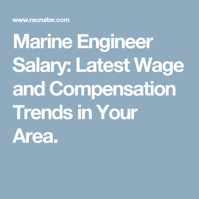 Marine Engineer Salary: Latest Wage and Compensation Trends