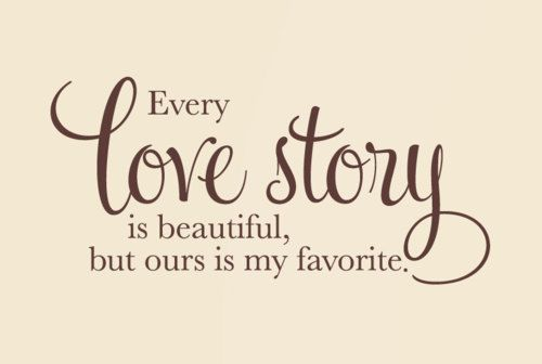 Every Love Story Is Beautiful But Ours Is My Favorite Great Idea