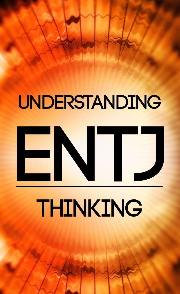 Understanding ENTJ Thinking | Personality | Entj