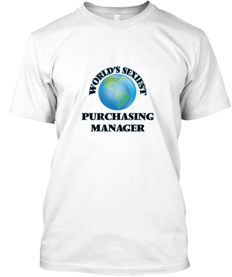World's Sexiest Purchasing Manager White T-Shirt Front - This is the perfect gift for someone who loves Purchasing Manager. Thank you for visiting my page (Related terms: World's Sexiest,Worlds Greatest Purchasing Manager,Purchasing Manager,purchasing managers,purchasing ...)