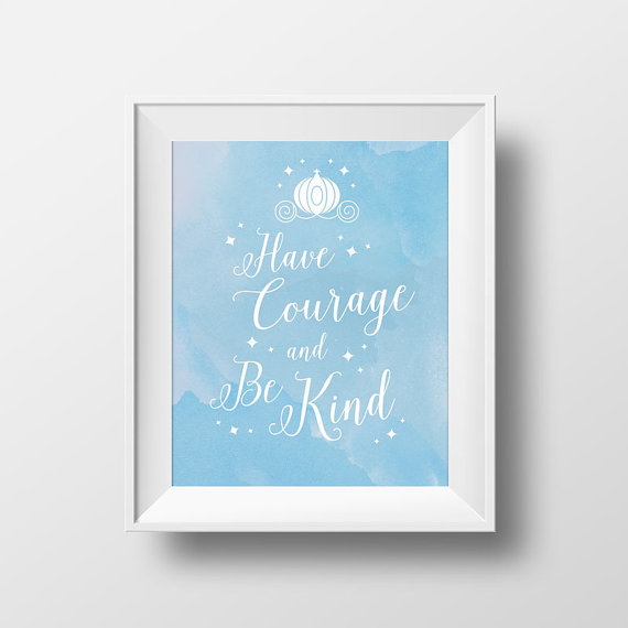 Have Courage And Be Kind Cinderella Art Print Pdf Jpg Etsy Art Prints Quotes Cinderella Art Have Courage And Be Kind