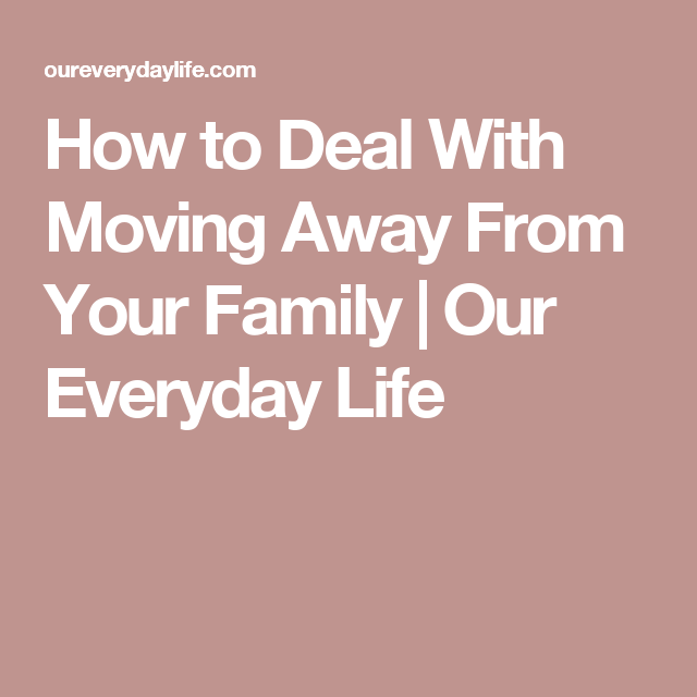 How to Deal With Moving Away From Your Family | Our Everyday ...
